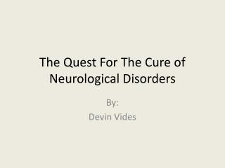 The Quest For The Cure of Neurological Disorders