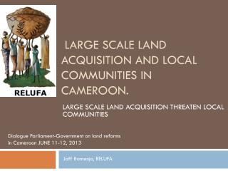 LARGE SCALE LAND ACQUISITION AND LOCAL COMMUNITIES in CAMEROON.