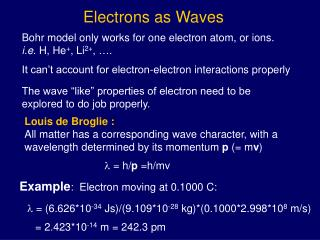 Bohr model only works for one electron atom, or ions.   i.e.  H, He + , Li 2+ , ….