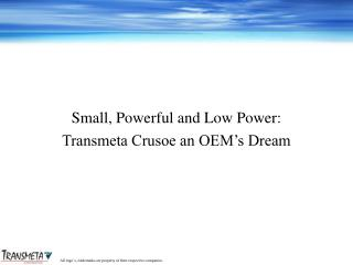 Small, Powerful and Low Power: Transmeta Crusoe an OEM s Dream