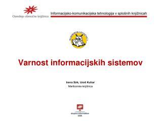 Varnost informacijskih sistemov Irena Sirk, Uro� Kuhar Mariborska knji�nica