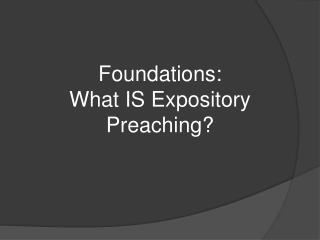Foundations:  What IS Expository Preaching