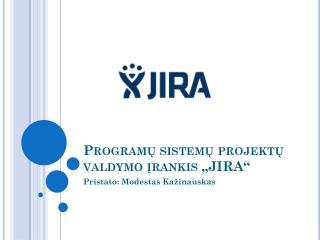 """Programų sistemų projektų valdymo įrankis  """" JIRA """""""