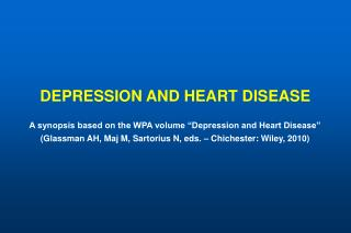 DEPRESSION AND HEART DISEASE  A synopsis based on the WPA volume  Depression and Heart Disease   Glassman AH, Maj M, Sar