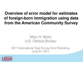 Mary H.  Mulry U.S. Census  Bureau 2011 International Total Survey Error Workshop June 21, 2011