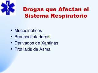 Drogas que Afectan  el  Sistema Respiratorio