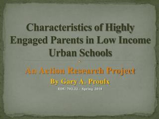Characteristics of Highly Engaged Parents in Low Income  Urban Schools