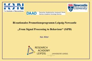 """Bi-nationales Promotionsprogramm Leipzig-Newcastle """"From Signal Processing to Behaviour"""" (SiPB)"""