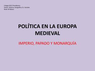 POL ÍTICA EN LA EUROPA MEDIEVAL