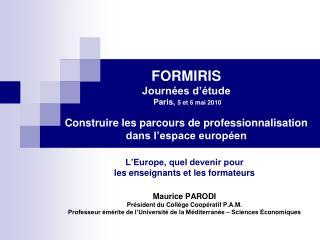 FORMIRIS Journ es d  tude  Paris, 5 et 6 mai 2010   Construire les parcours de professionnalisation dans l espace europ