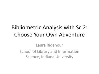 Bibliometric  Analysis with  Sci2: Choose Your Own Adventure