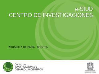 e-SIUD CENTRO DE INVESTIGACIONES