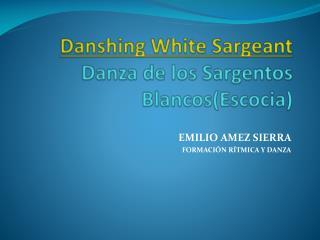 Danshing White Sargeant Danza de los Sargentos  B lancos(Escocia)