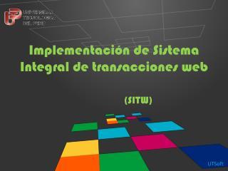 Implementación de Sistema Integral de  transacciones web