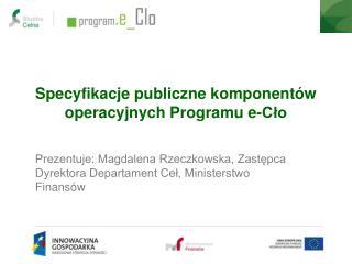 Specyfikacje publiczne komponentów operacyjnych Programu e-Cło