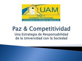 Paz & Competitividad Una Estrategia de  Responsabilidad  de la Universidad con la Sociedad