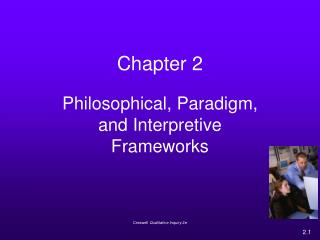 Philosophical, Paradigm, and Interpretive Frameworks