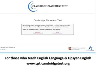 For those who teach English Language &  Opsyen  English cptmbridgetest