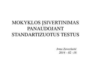 MOKYKLOS ĮSIVERTINIMAS PANAUDOJANT STANDARTIZUOTUS TESTUS