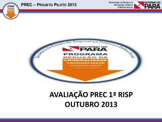 AVALIAÇÃO PREC 1ª RISP  OUTUBRO 2013