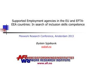 Flexwork  Research Conference, Amsterdam 2013 Øystein Spjelkavik  os@afi.no