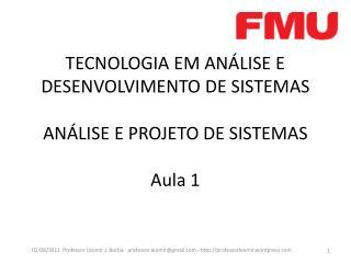 TECNOLOGIA EM ANÁLISE E DESENVOLVIMENTO DE SISTEMAS ANÁLISE E PROJETO DE  SISTEMAS Aula 1