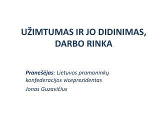 U�IMTUMAS  IR JO DIDINIMAS , DARBO RINKA