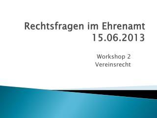 Rechtsfragen im Ehrenamt 15.06.2013