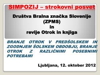 SIMPOZIJ � strokovni posvet Dru�tva Bralna zna?ka Slovenije (ZPMS) in r evije Otrok in knjiga