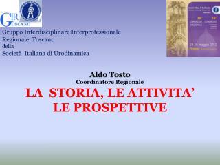 Aldo Tosto Coordinatore Regionale LA  STORIA, LE ATTIVITA ' LE PROSPETTIVE