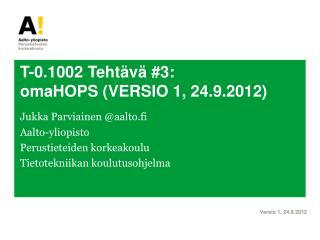 T-0.1002 Tehtävä #3: omaHOPS  (VERSIO 1, 24.9.2012)