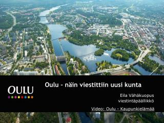 Oulu – näin viestittiin uusi kunta