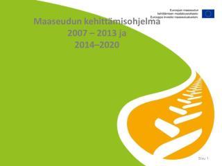 Maaseudun kehittämisohjelma  2007 – 2013 ja 2014–2020