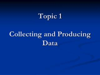 Topic 1 Collecting and Producing Data