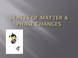 States of Matter & Phase Changes