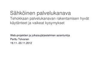 Web-projektien ja julkaisujärjestelmien asiantuntija Perttu Tolvanen 19 .11.-20.11.2012