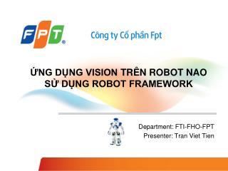 ỨNG DỤNG VISION  TRÊN ROBOT NAO  SỬ DỤNG ROBOT FRAMEWORK