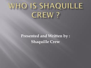 Who Is Shaquille Crew ?