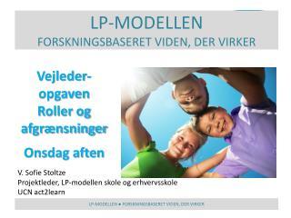 V. Sofie Stoltze Projektleder, LP-modellen skole og erhvervsskole UCN act2learn