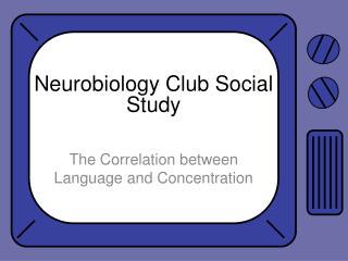 Neurobiology  Club Social Study