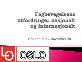 Fagbevegelsens utfordringer nasjonalt  og internasjonalt