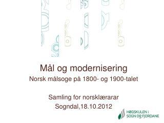 Mål og modernisering Norsk  målsoge på 1800- og 1900-talet Samling for norsklærarar