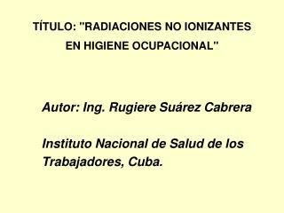 T TULO: RADIACIONES NO IONIZANTES EN HIGIENE OCUPACIONAL