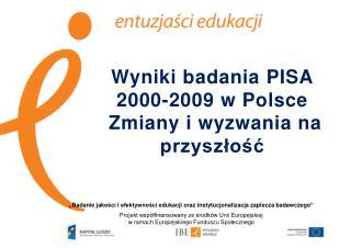 Wyniki badania PISA 2000-2009 w Polsce  Zmiany i wyzwania na przyszłość