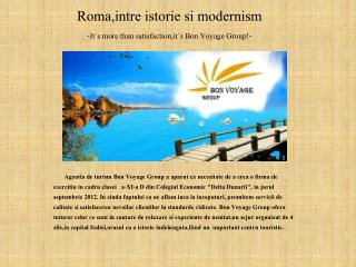 Roma,intre istorie si modernism -It`s more than  satisfaction,it`s  Bon Voyage Group!-