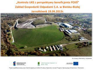 """""""Kontrola UKS z perspektywy beneficjenta POIiŚ"""" Zakład  Gospodarki Odpadami S.A. w  Bielsku-Białej"""