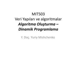 MIT503  Veri Yapıları ve algoritmalar Algoritma  O luşturma  – Dinamik Programlama