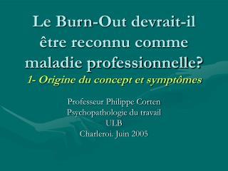 Le Burn-Out devrait-il  tre reconnu comme maladie professionnelle 1- Origine du concept et sympt mes