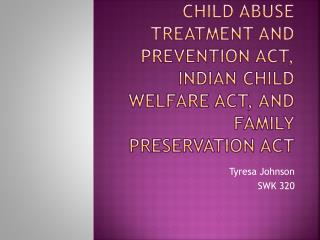 Child abuse treatment and prevention Act, Indian child welfare act, And family preservation Act