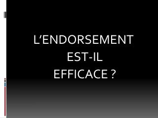 L ENDORSEMENT  EST-IL  EFFICACE
